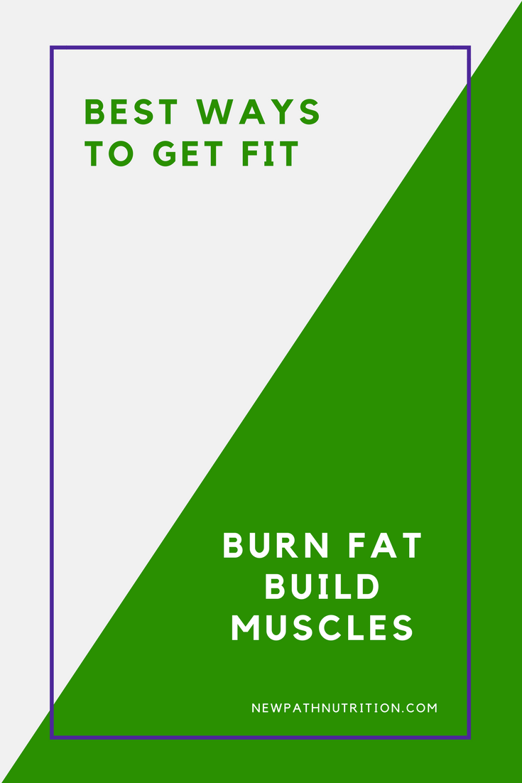 What are the best ways to get fit and burn fat to build muscle