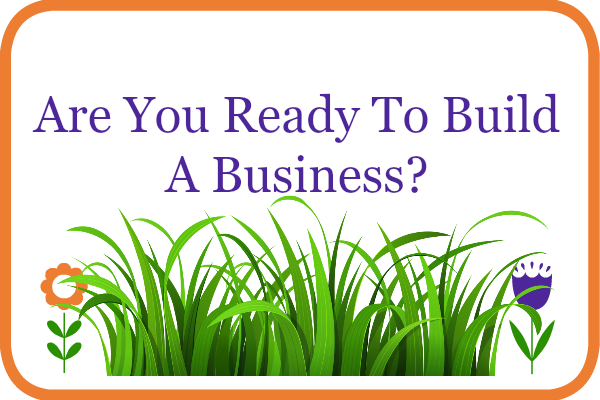 Are you ready to build a business?