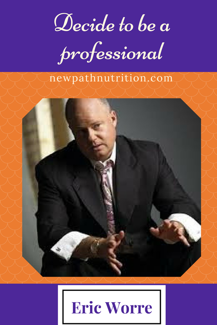Eric Worre quote decide to be a professional