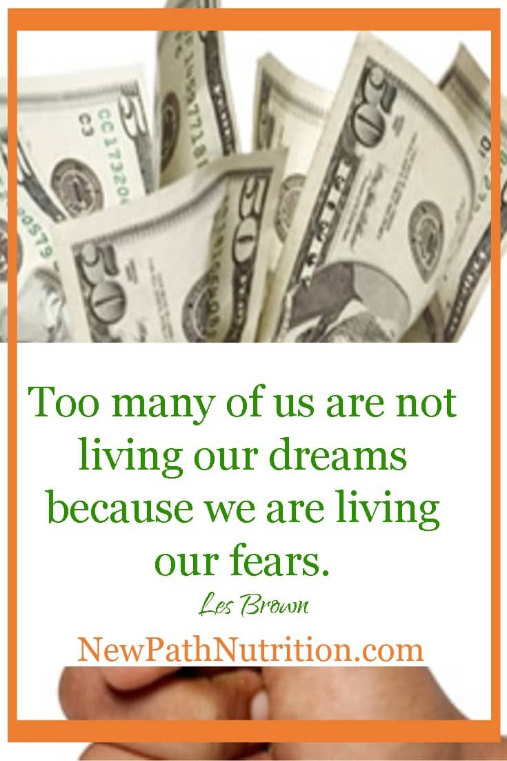 Too many of us are not living our dreams we are living our fears.